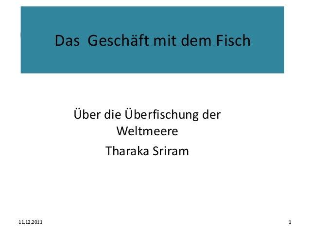 Das Geschäft mit dem Fisch  Über die Überfischung der Weltmeere  Tharaka Sriram  11.12.2011 1