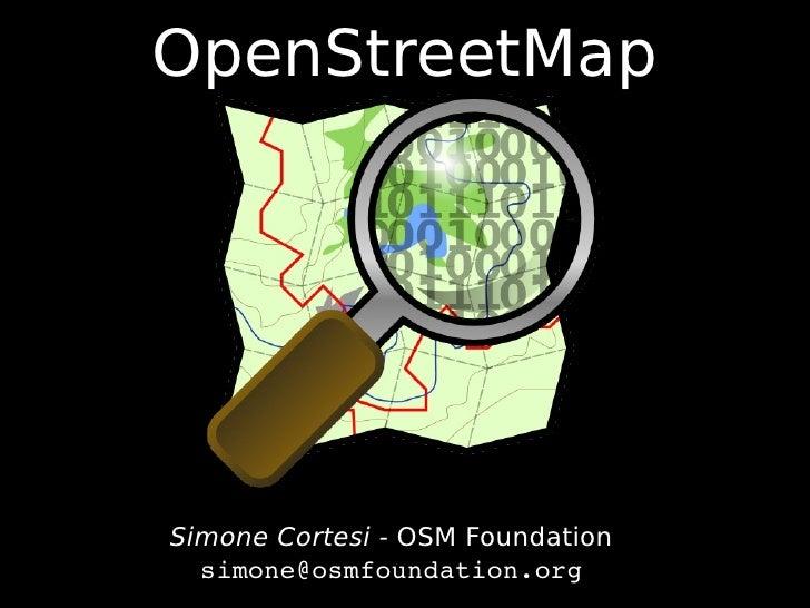 OpenStreetMap     Simone Cortesi - OSM Foundation   simone@osmfoundation.org