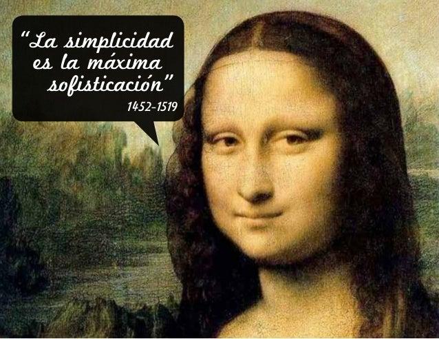 """@llberganzaOPENXTEKAcciones ColaborativasInnovadoras Múltiples""""La simplicidad es la máximasofisticación""""1452-1519"""