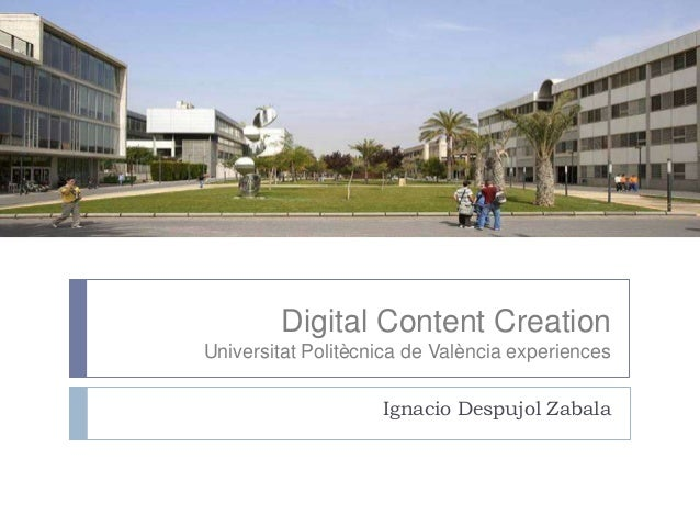 Digital Content Creation Universitat Politècnica de València experiences Ignacio Despujol Zabala