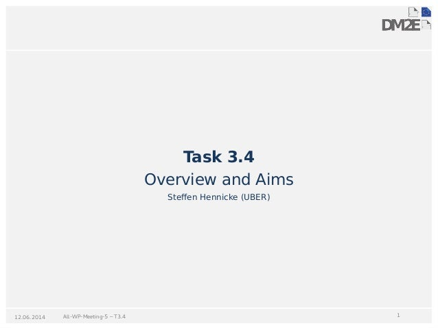 All-WP-Meeting-5 – T3.4 112.06.2014 Task 3.4 Overview and Aims Steffen Hennicke (UBER)