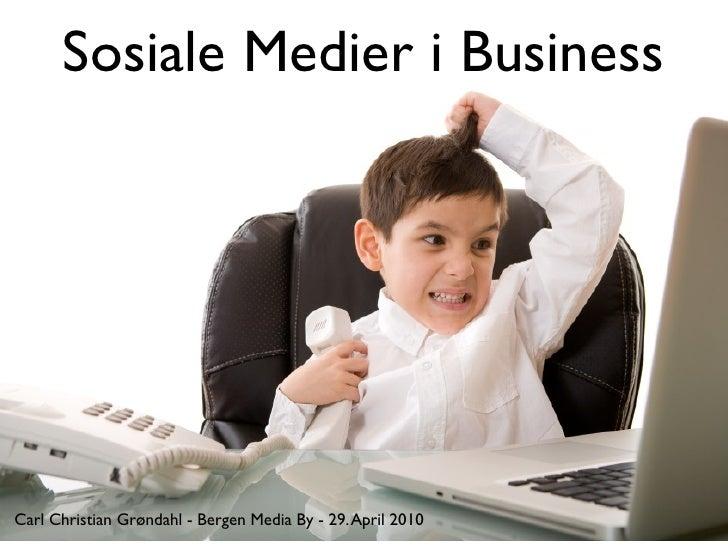 Sosiale Medier i Business     Carl Christian Grøndahl - Bergen Media By - 29. April 2010