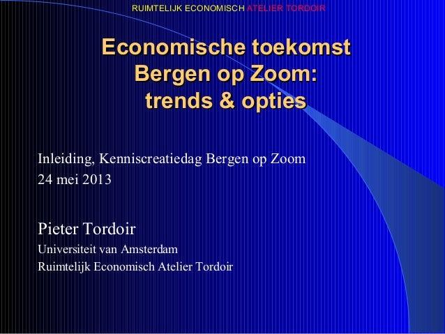 RUIMTELIJK ECONOMISCH ATELIER TORDOIREconomische toekomstEconomische toekomstBergen op Zoom:Bergen op Zoom:trends & opties...