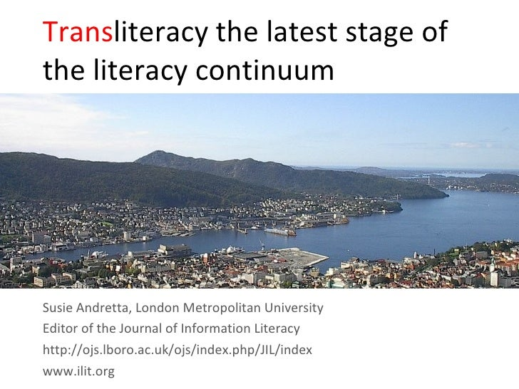Trans literacy the latest stage of the literacy continuum Susie Andretta, London Metropolitan University Editor of the Jou...