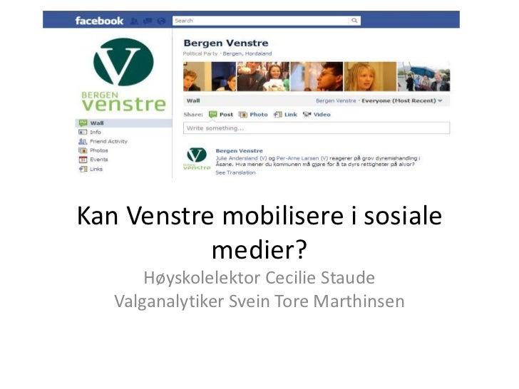 Kan Venstre mobilisere i sosiale           medier?       Høyskolelektor Cecilie Staude   Valganalytiker Svein Tore Marthin...