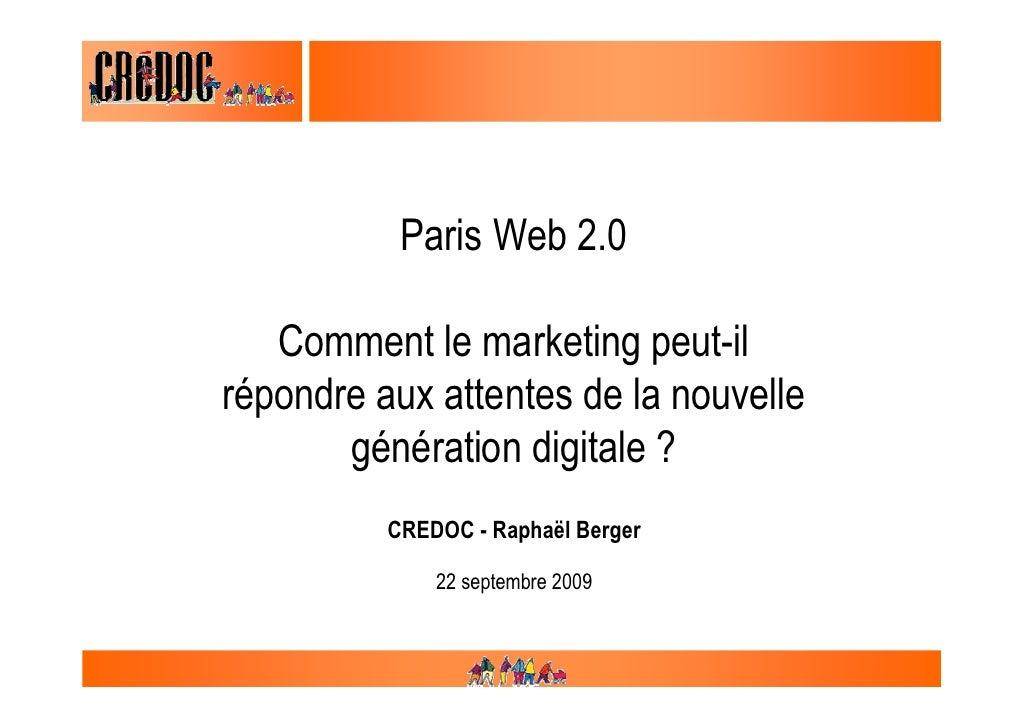 Paris Web 2.0     Comment le marketing peut-il répondre aux attentes de la nouvelle        génération digitale ?          ...