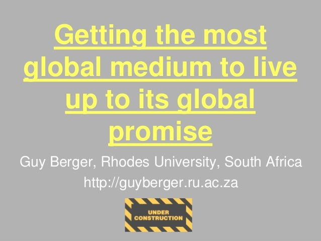Getting the most global medium to live up to its global promise Guy Berger, Rhodes University, South Africa http://guyberg...