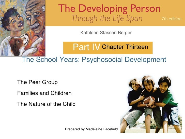 Part IV The School Years: Psychosocial Development Chapter Thirteen The Peer Group Families and Children The Nature of the...