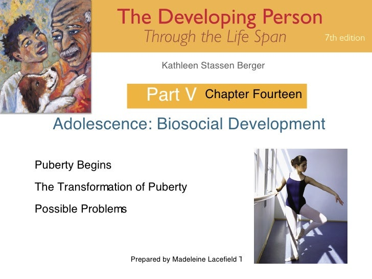 Part V Adolescence: Biosocial Development Chapter Fourteen Puberty Begins The Transformation of Puberty Possible Problems