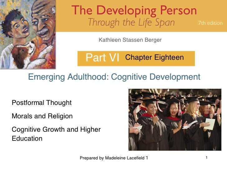 Part VI Emerging Adulthood: Cognitive Development  Chapter Eighteen Postformal Thought Morals and Religion Cognitive Growt...