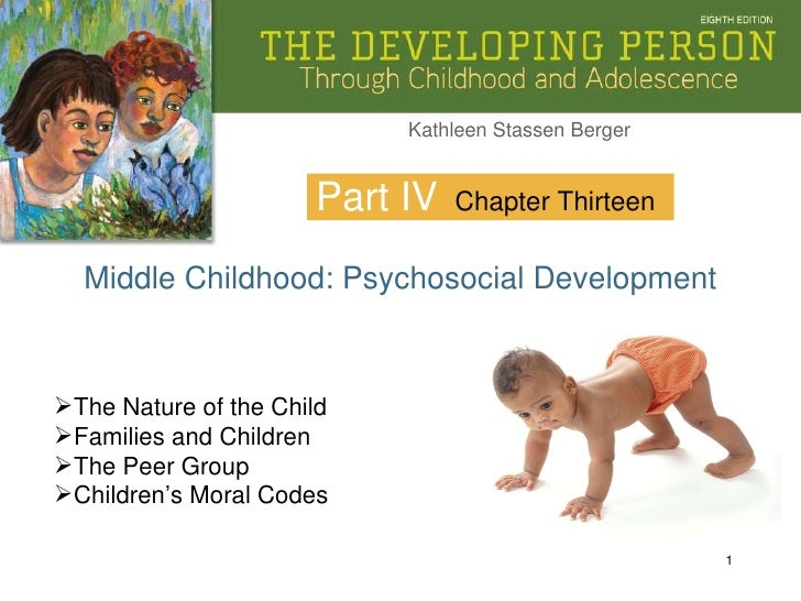 Part IV Middle Childhood: Psychosocial Development Chapter Thirteen <ul><li>The Nature of the Child </li></ul><ul><li>Fami...