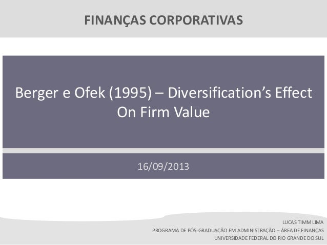 FINANÇAS CORPORATIVAS  Berger e Ofek (1995) – Diversification's Effect On Firm Value 16/09/2013  LUCAS TIMM LIMA PROGRAMA ...