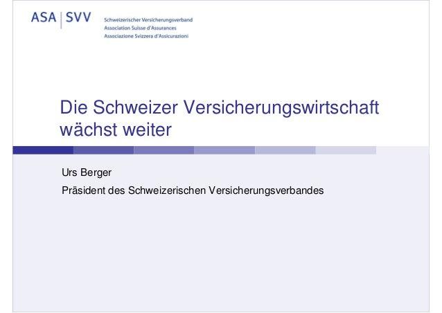 Die Schweizer Versicherungswirtschaft wächst weiter Urs Berger Präsident des Schweizerischen Versicherungsverbandes