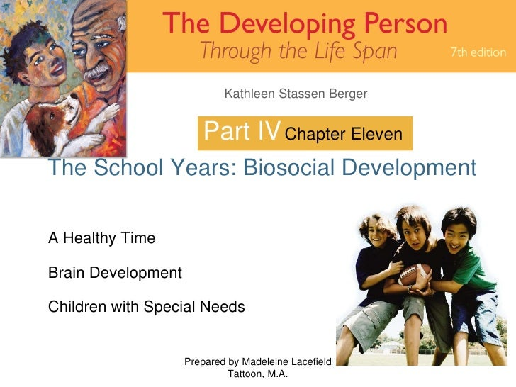 Part IV The School Years: Biosocial Development Prepared by Madeleine Lacefield Tattoon, M.A. Chapter Eleven A Healthy Tim...