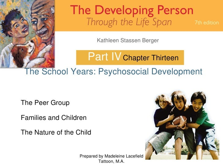 Part IV The School Years: Psychosocial Development Prepared by Madeleine Lacefield Tattoon, M.A. Chapter Thirteen The Peer...