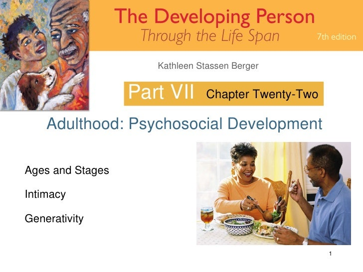 Part VII Adulthood: Psychosocial Development Chapter Twenty-Two Ages and Stages Intimacy Generativity
