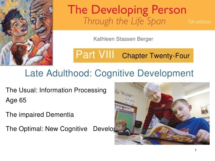 Part VIII Late Adulthood: Cognitive Development Chapter Twenty-Four The Usual: Information Processing  After Age 65  The i...