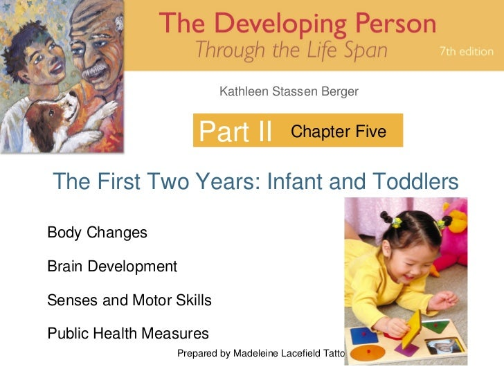 Kathleen Stassen Berger                      Part II             Chapter FiveThe First Two Years: Infant and ToddlersBody ...