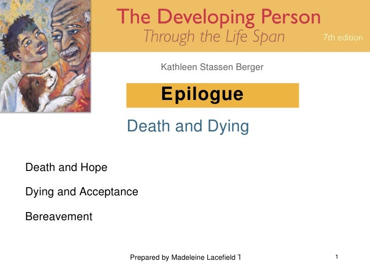 Kathleen Stassen Berger                              Epilogue                  Death and Dying  Death and Hope  Dying and ...
