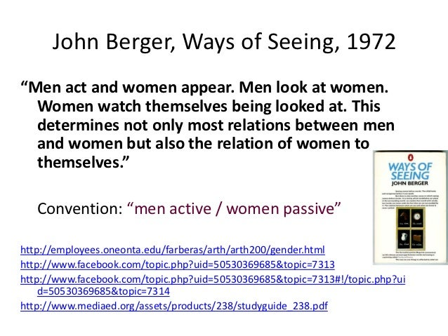 "John Berger, Ways of Seeing, 1972""Men act and women appear. Men look at women.  Women watch themselves being looked at. Th..."