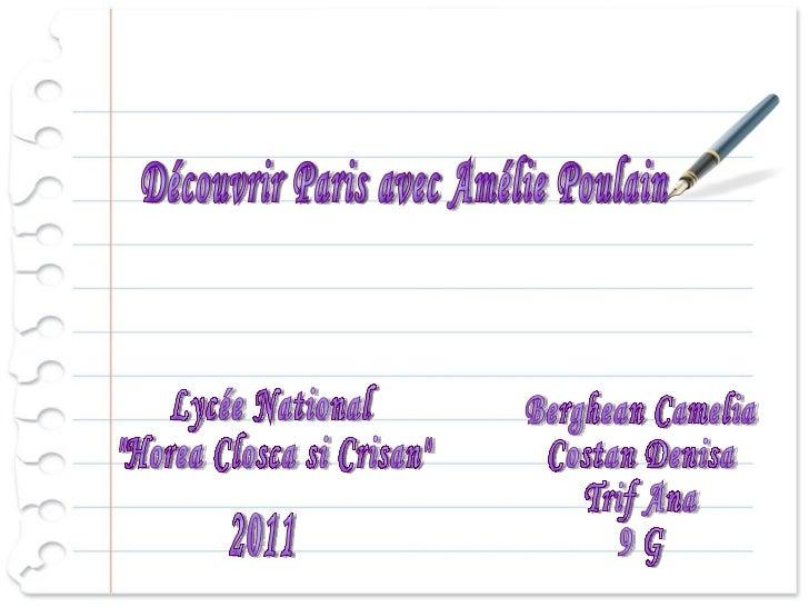 """Découvrir Paris avec Amélie Poulain Berghean Camelia Costan Denisa Trif Ana 9 G Lycée National  """"Horea Closca si Cris..."""