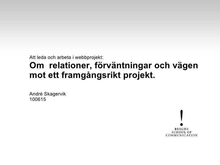 Att leda och arbeta i webbprojekt: Om  relationer, förväntningar och vägen mot ett framgångsrikt projekt.  André Skagervik...