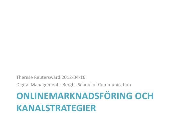 Therese Reuterswärd 2012-04-16Digital Management - Berghs School of CommunicationONLINEMARKNADSFÖRING OCHKANALSTRATEGIER