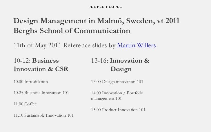 Design Management in Malmö, Sweden, vt 2011 Berghs School of Communication 11th of May 2011 Reference slides by  Martin Wi...