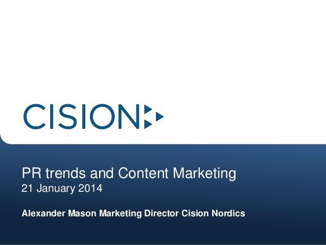 PR trends and Content Marketing 21 January 2014 Alexander Mason Marketing Director Cision Nordics
