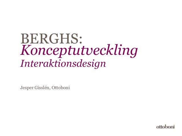 BERGHS: Konceptutveckling Interaktionsdesign Jesper Gisslén, Ottoboni