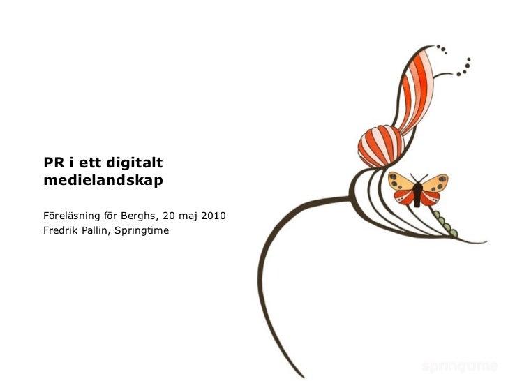 PR i ett digitalt medielandskap Föreläsning för Berghs, 20 maj 2010 Fredrik Pallin, Springtime