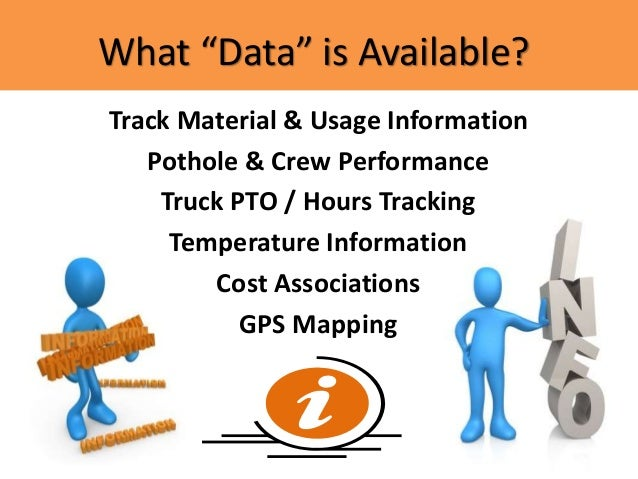 """What """"Data"""" is Available? Track Material & Usage Information Pothole & Crew Performance Truck PTO / Hours Tracking Tempera..."""