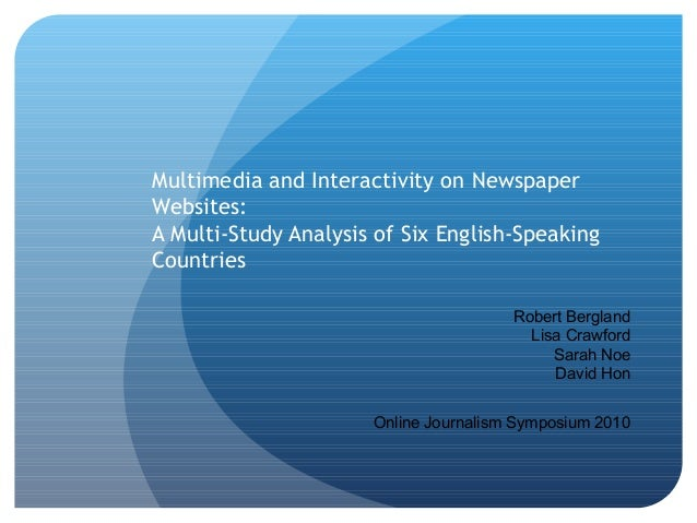 Multimedia and Interactivity on Newspaper Websites: A Multi-Study Analysis of Six English-Speaking Countries Robert Be...