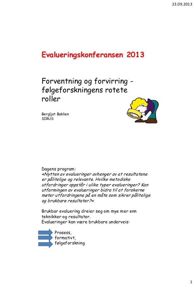 23.09.2013 1 Evalueringskonferansen 2013 Forventning og forvirring - følgeforskningens rotete roller Bergljot Baklien SIRU...