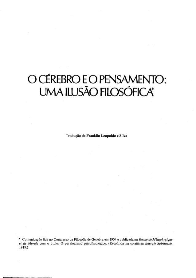 oCÉREBRO EO PENSAMENTO: UMA ILUSÃO FILOSÓFIC; Tradução de Franklin Leopoldo e Silva * Comunicação lida no Congresso da Fil...