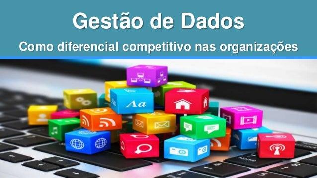 Gestão de Dados  Como diferencial competitivo nas organizações