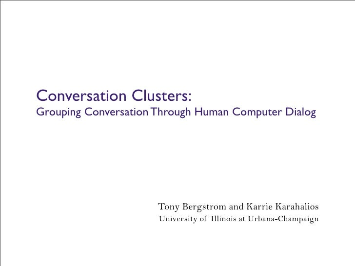 Conversation Clusters: Grouping Conversation Through Human Computer Dialog                           Tony Bergstrom and Ka...