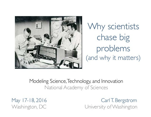 Why scientists chase big problems (and why it matters) Modeling Science,Technology, and Innovation National Academy of Sci...