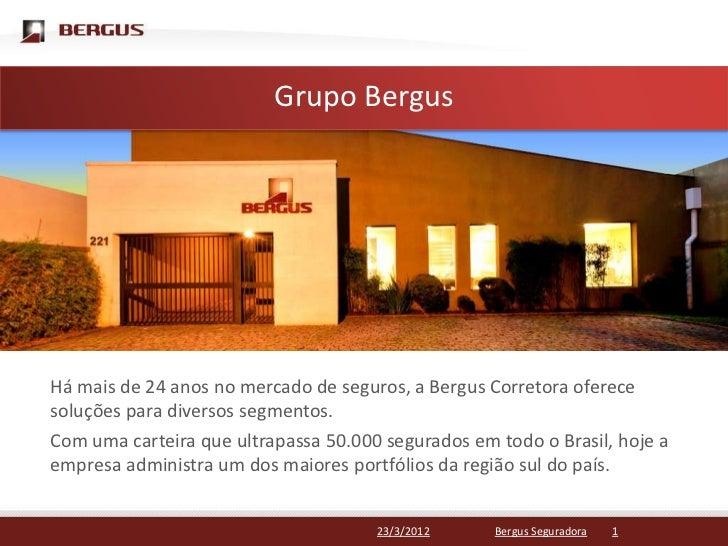 Clique para editar o estilo do título mestre                  Grupo BergusHá mais de 24 anos no mercado de seguros, a Berg...