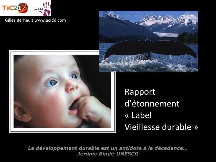 Le développement durable est un antidote à la décadence… Jérôme Bindé-UNESCO Gilles Berhault www.acidd.com Rapport d'étonn...