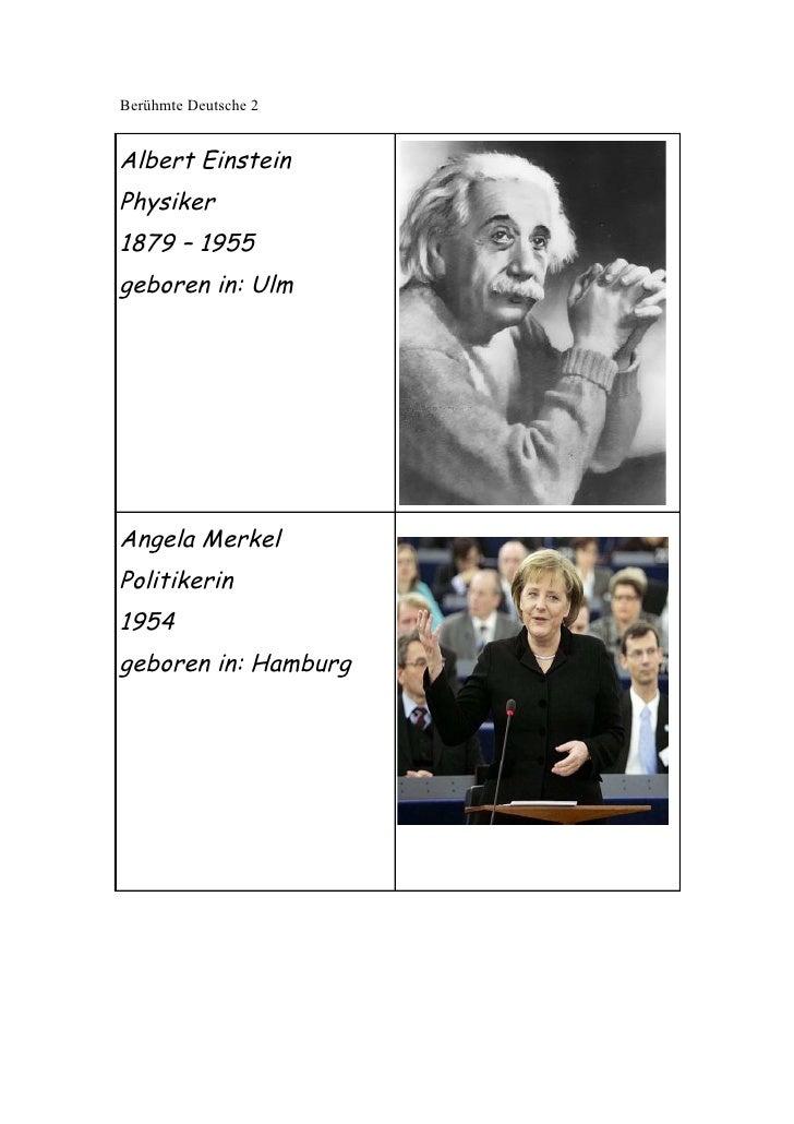 Berühmte Deutsche 2   Albert Einstein Physiker 1879 – 1955 geboren in: Ulm     Angela Merkel Politikerin 1954 geboren in: ...