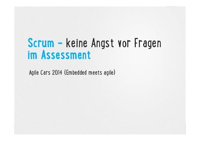Scrum – keine Angst vor Fragen im Assessment Agile Cars 2014 (Embedded meets agile)