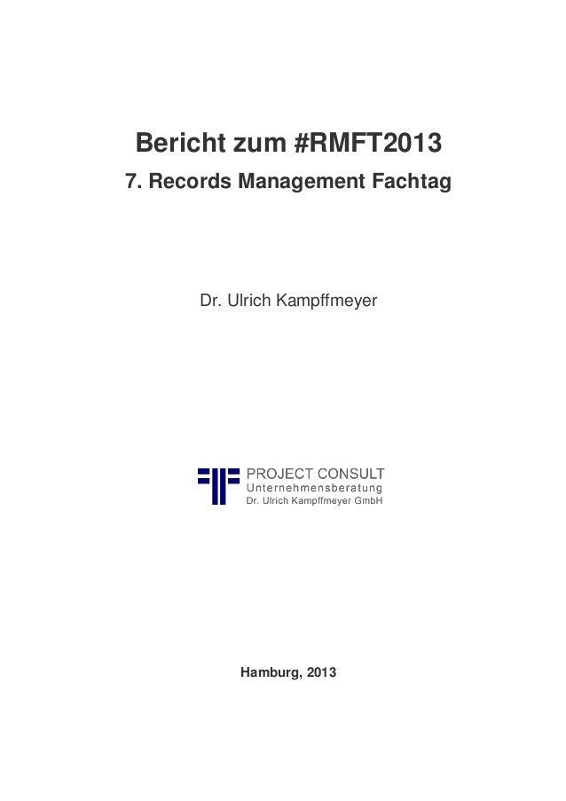 Bericht zum #RMFT2013 7. Records Management Fachtag  Dr. Ulrich Kampffmeyer  Hamburg, 2013
