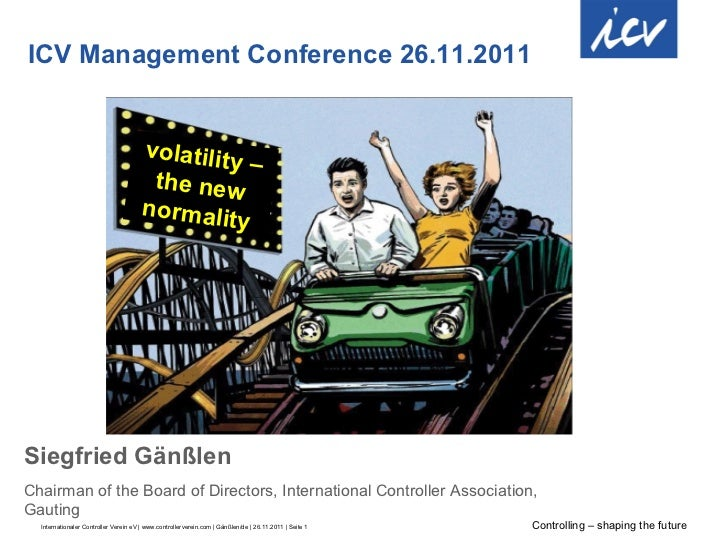 ICV  M anagement  Conference  26.11.2011 Siegfried Gänßlen C hairman of the  Board of Directors, International Controller ...