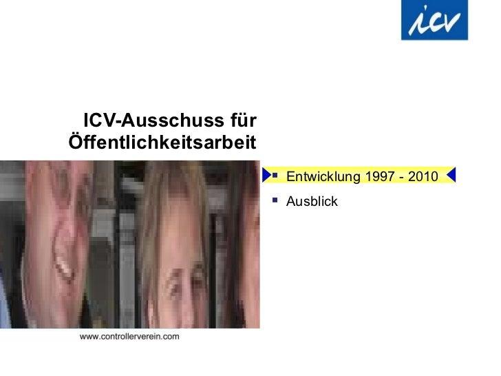 ICV-Ausschuss für Öffentlichkeitsarbeit <ul><li>Entwicklung 1997 - 2010 </li></ul><ul><li>Ausblick </li></ul>