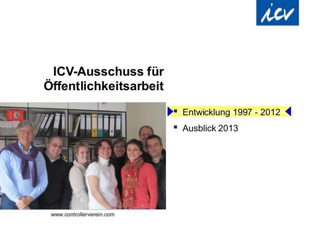 ICV-Ausschuss fürÖffentlichkeitsarbeit                         Entwicklung 1997 - 2012                         Ausblick ...