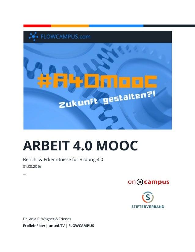 ARBEIT 4.0 MOOC Bericht & Erkenntnisse für Bildung 4.0 31.08.2016 ─ Dr. Anja C. Wagner & Friends FrolleinFlow | ununi.TV |...