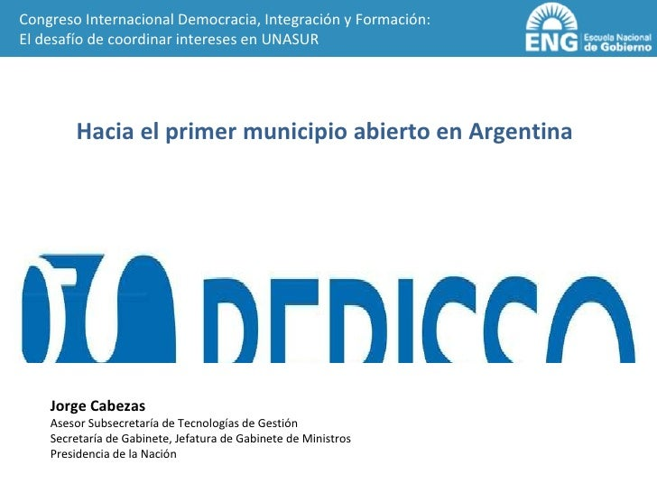 Hacia el primer municipio abierto en Argentina  Congreso Internacional Democracia, Integración y Formación: El desafío de ...