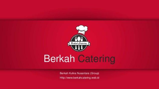 Berkah Catering Berkah Kulina Nusantara (Group) Http://www.berkahcatering.web.id