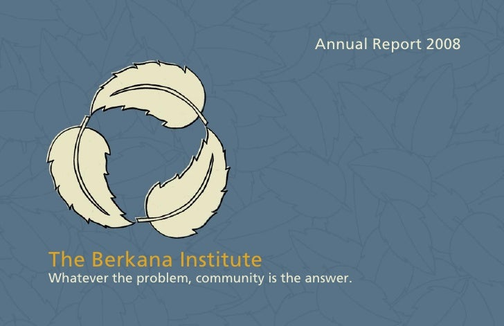 Annual Report 2008     The Berkana Institute Whatever the problem, community is the answer.